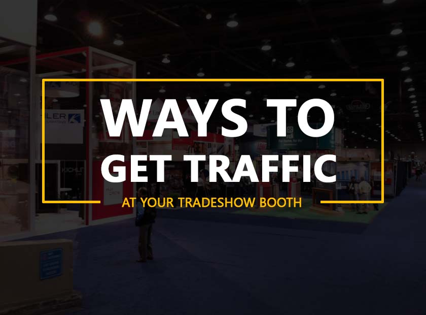 Ways to get Traffic at Your Tradeshow Booth