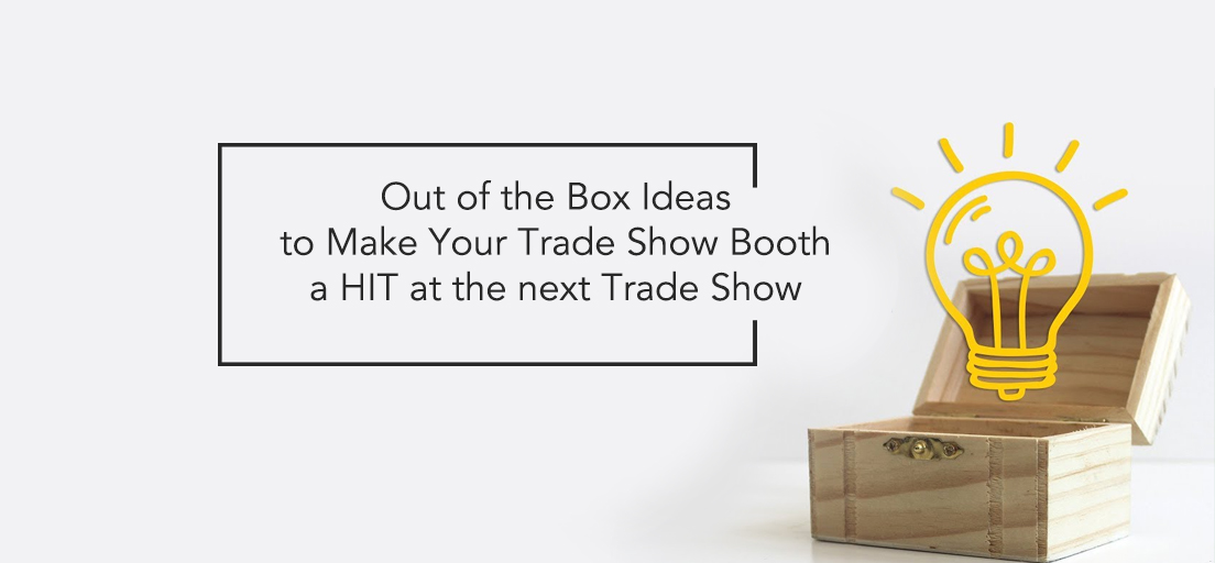 Out of the Box Ideas to Make Your Trade Show Booth a HIT