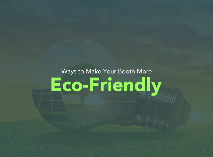 Ways to Make Your Booth More Eco-Friendly