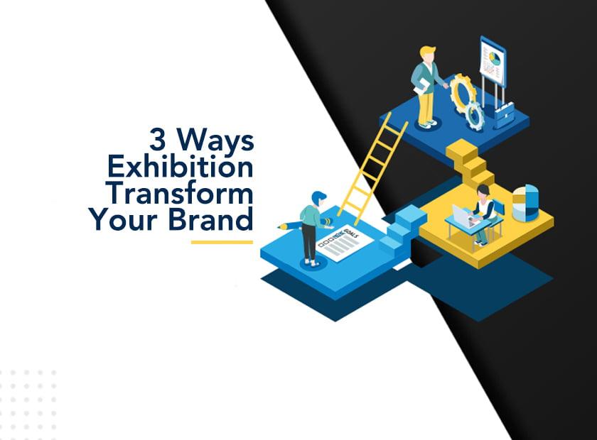 3 Ways Exhibitions Transform Your Brand