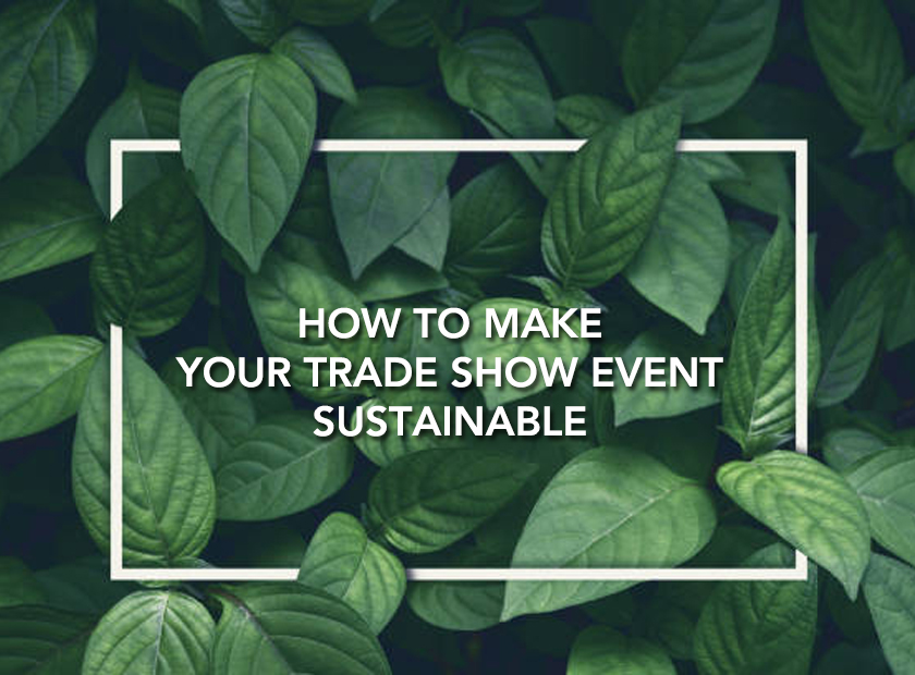 How to Make Your Trade Show Event Sustainable