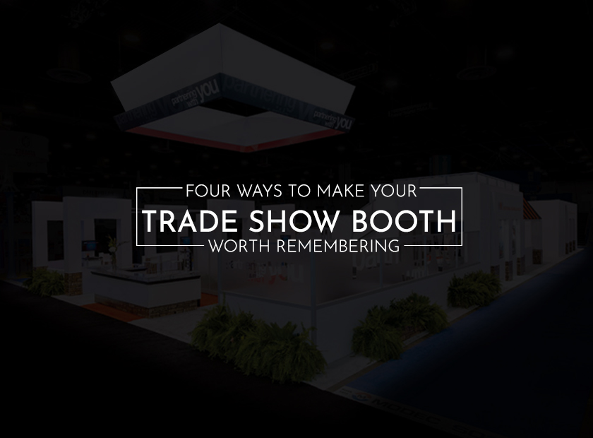 Four Ways to Make Your Trade Show Booth Worth Remembering