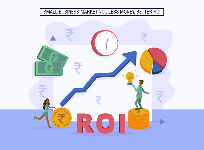 Small Business Marketing: Less Money, Better ROI