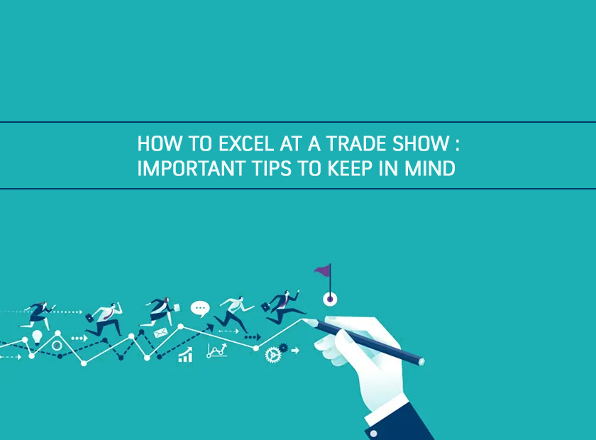 How to Excel at a Tradeshow: Important Tips to Keep in Mind