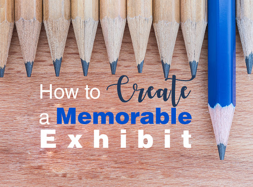 How to Create a Memorable Exhibit